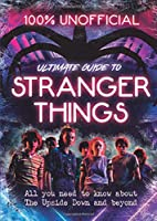 Stranger Things: 100% Unofficial – the Ultimate Guide to Stranger Things (Egmont Unofficial Guides)