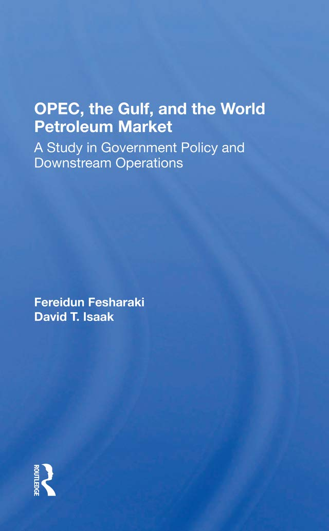 OPEC, The Gulf, And The World Petroleum Market: A Study In Government Policy And Downstream Operations