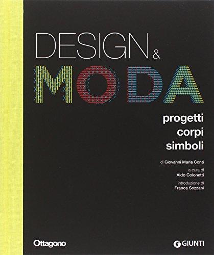 Design & moda. Progetti, corpi, simboli. Ediz. illustrata