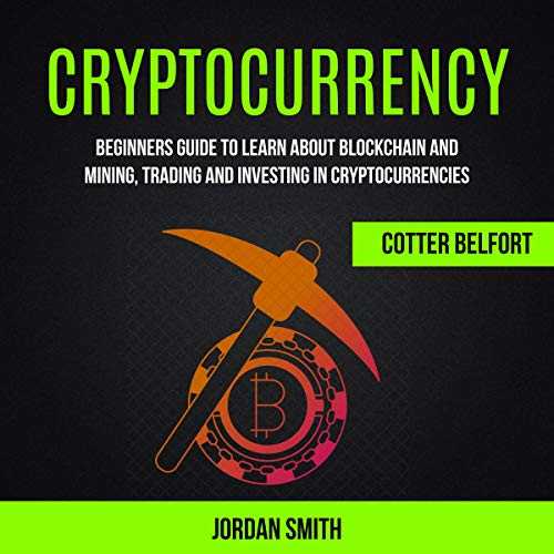 Cryptocurrency: Beginners Guide to Learn About Blockchain and Mining, Trading and Investing in Cryptocurrencies                   By:                                                                                                                                 Jordan Smith,                                                                                        Cotter Belfort                               Narrated by:                                                                                                                                 Glynn Amburgey                      Length: 3 hrs and 29 mins     27 ratings     Overall 5.0