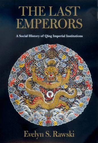 The Last Emperors: A Social History of Qing Imperial Institutions (Philip E.Lilienthal Books)