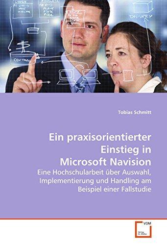 Ein praxisorientierter Einstieg in Microsoft Navision: Eine Hochschularbeit über Auswahl, Implementierung und Handling am Beispiel einer Fallstudie