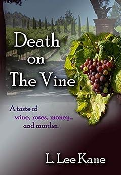 Death on the Vine: A Taste of Wine, Rose, Money ... and Murder by [L. Lee Kane]