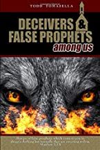 Deceivers and False Prophets Among Us: Riveting Insights into the Dark World of Deception in the Modern Church
