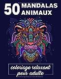 50 mandalas animaux, coloriage relaxant pour adulte: Livre de coloriage anti-stress pour adules avec 50 dessins d'animaux, modèles grand format pour soulager le stress