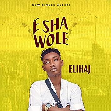 E Sha Wole