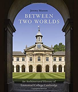 Between Two Worlds: An Architectural History of Emmanuel College, Cambridge