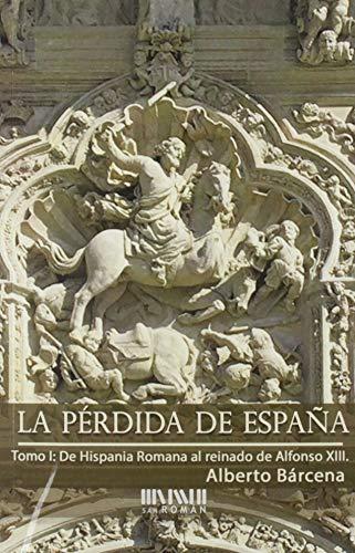 La pérdida de España. De la Hispania Romana al reinado de Alfonso XIII