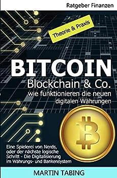 Bitcoin Blockchain & Co Wie funktionieren die neuen digitalen Währungen?  Eine Spielerei von Nerds oder der nächste logische Schritt? Die .. Währungs- und Bankensystem  German Edition