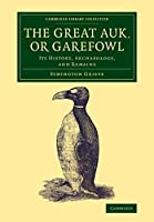 The Great Auk, or Garefowl: Its History, Archaeology, and Remains (Cambridge Library Collection - Zoology)