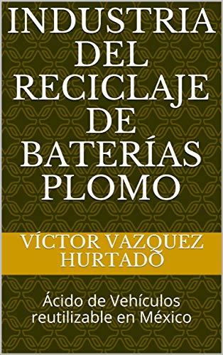 Industria del Reciclaje de Baterías Plomo: Ácido de Vehículos reutilizable en México