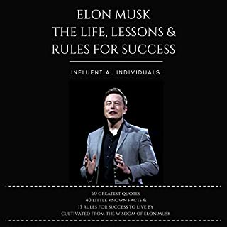 Elon Musk     The Life, Lessons & Rules for Success              By:                                                                                                                                 Influential Individuals                               Narrated by:                                                                                                                                 J Eric Barton                      Length: 1 hr and 39 mins     18 ratings     Overall 3.9