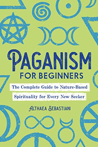 Paganism for Beginners: The Complete Guide to Nature-Based Spirituality for Every New Seeker by [Althaea  Sebastiani]