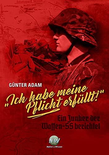 """""""Ich habe meine Pflicht erfüllt!"""": Ein Junker der Waffen-SS berichtet"""