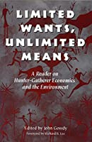 Limited Wants, Unlimited Means: A Reader on Hunter-Gatherer Economics and the Environment