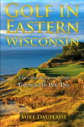 Golf in Eastern Wisconsin: A Destination Golf Course Guide