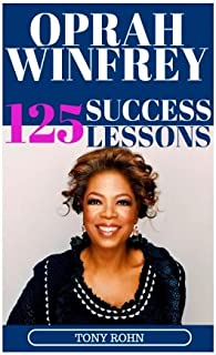 Oprah Winfrey: 125 Success Lessons You Should Learn From Oprah: (Inspirational Lessons on Life, Love, Relationships, Self-...