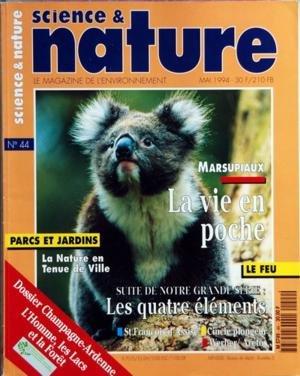 SCIENCE ET NATURE [No 44] du 01/05/1994 - MARSUPIAUX - LA VIE EN POCHE - LE FEU - LES QUATRE ELEMENTS - SR-FRANCOIS D'ASSISE - CINCLE PLONGEUR - WERBER - ARETOS - PARCS ET JARDINS - LA NATURE EN TENUE DE VILLE - DOSSIER CHAMPAGNE-ARDENNE - L'HOMME - LES LACS ET LA FORET
