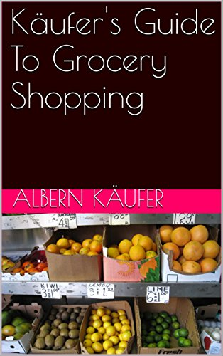 Käufer's Guide To Grocery Shopping (English Edition)