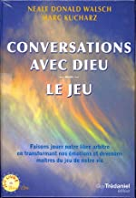 Conversations avec Dieu - Le Jeu, Faisons jouer notre libre arbitre en transformant nos émotions et devenons maîtres du jeu de notre vie de Neale Donald Walsch