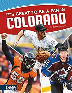 It s Great to Be a Fan in Colorado (Focus Readers: Sports Nation: Voyager Level)