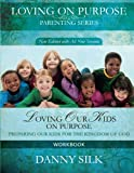 our kids - Loving Our Kids On Purpose (workbook) New Edition: Preparing Our Kids for the Kingdom of God