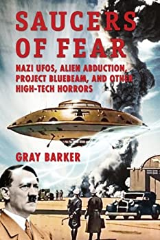 Saucers of Fear  Nazi UFOs Alien Abduction Project Bluebeam and Other High-Tech Horrors From the X-Files of Saucerian Press