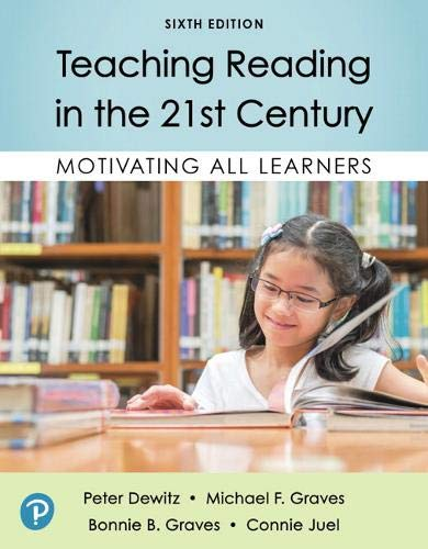 Compare Textbook Prices for Teaching Reading in the 21st Century: Motivating All Learners 6 Edition ISBN 9780135196755 by Dewitz, Peter F,Graves, Michael F.,Graves, Bonnie B.,Juel, Connie F