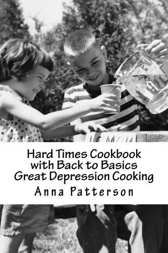 Hard Times Cookbook with Back to Basics Great Depression Cooking by [Anna Patterson]