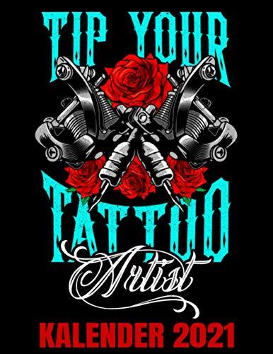 Tip Your Tattoo Artist Kalender 2021: Lustiger Tätowierer Spruch Kalender Terminplaner Buch - Jahreskalender - Wochenkalender - Jahresplaner