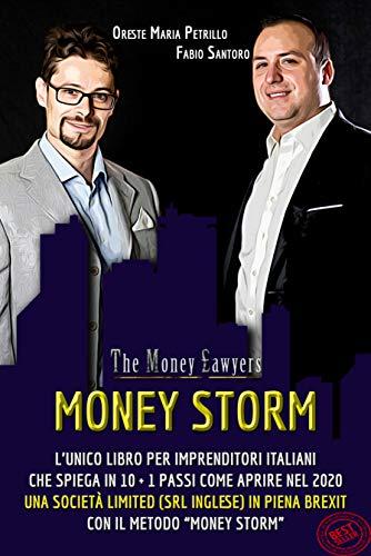 """Money Storm: L'unico Libro per Imprenditori Italiani che Spiega in 10 + 1 Passi Come Aprire nel 2020 una Società Limited (SRL Inglese) in piena Brexit con il Metodo """"Money Storm"""""""