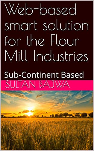Web-based smart solution for the Flour Mill Industries: Sub-Continent Based