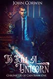To Kill a Unicorn: Epic steampunk fantasy (Chronicles of Cain Book 1)