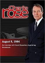 Charlie Rose with Buck Showalter; John Roberts, Michael Wadleigh, Dallas Taylor, Elizabeth Wurtzel & Charles Kaiser August 9, 1994