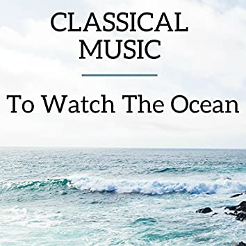 Classical Music To Watch the Ocean