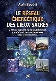 Le Réseau énergétique des lieux sacrés - La Terre est sous-tendue par une grille énergétique, elle-même reliée à nos corps énergétiques, tout est en train de changer