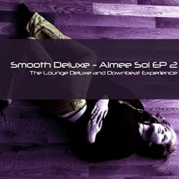 Aimée Sol EP 2 (The Lounge Deluxe and Downbeat Experience)