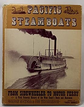 Hardcover Pacific Steamboats: From Sidewheeler to Motor Ferry: A Vivid Pictorial History of the West Coast's Boats and Boatsmen Book