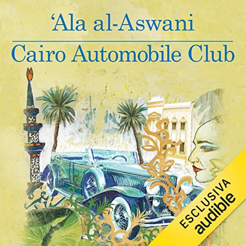 Cairo automobile club                   By:                                                                                                                                 Ala al-Aswani                               Narrated by:                                                                                                                                 Riccardo Mei                      Length: 19 hrs and 27 mins     2 ratings     Overall 3.0