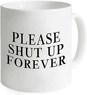 AnnaStoree Funny Coffee Mug Sayings PLEASE SHUT UP FOREVER Ceramic Mug, 11-Ounce, White