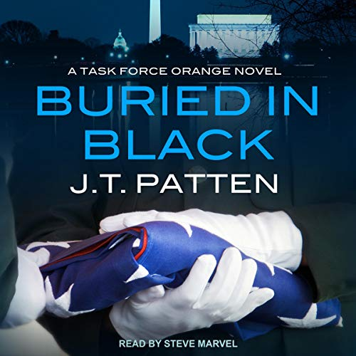 Buried in Black     Task Force Orange Series, Book 1              By:                                                                                                                                 J.T. Patten                               Narrated by:                                                                                                                                 Steve Marvel                      Length: 10 hrs and 54 mins     1 rating     Overall 4.0