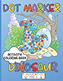 DOT MARKER DINOSAUR ACTIVITY COLORING BOOK: Marker Pens & Paint Daubers Activity Coloring Book For Kids & Toddlers