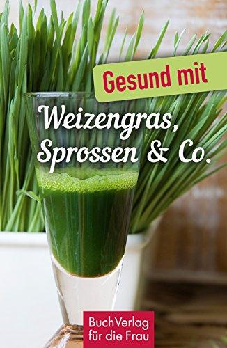 Gesund mit Weizengras, Sprossen & Co. (Minibibliothek)