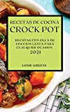 RECETAS DE COCINA CROCK-POT 2021 (CROCK POT RECIPES SPANISH EDITION): RECETAS CON OLLA DE COCCION LENTA PARA CUALQUIER OCASION