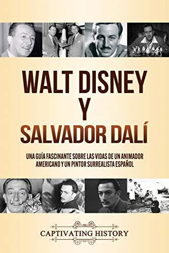 Walt Disney y Salvador Dalí: Una Guía Fascinante sobre las Vidas de un Animador Americano y un Pintor Surrealista Español