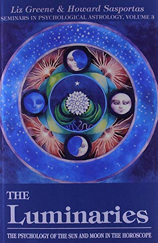 Luminaries: The Psychology of the Sun and Moon in the Horoscope: The Psychology of the Sun and Moon in the Horoscope, Vol 3