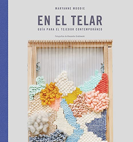 En el telar: Guía para el tejedor contemporáneo (GGDIY)