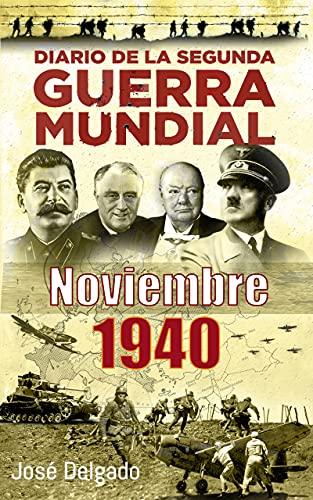 Diario de la Segunda Guerra Mundial: Noviembre 1940 (Spanish Edition)