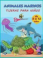 Libro de actividades preescolares para niños sobre la práctica de los animales marinos con las tijeras: Cuaderno de trabajo preescolar de práctica de corte para niños de 8 a 12 años, un libro de colorear para niños y tijeras para la relajación del ventila