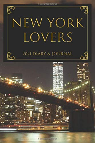 New York Lovers 2021 Diary and Journal: Handy A5 or 6 x 9 weekly planner for 2021. Notebook diary with weekly pages and facing page for journaling or writing notes. Idea Gift for family and friends.